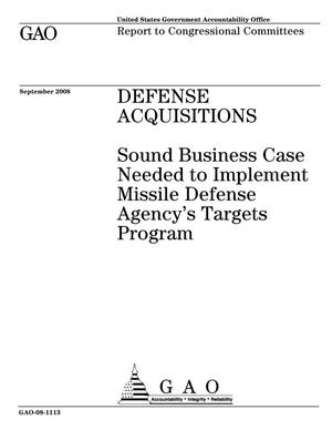 Primary view of object titled 'Defense Acquisitions: Sound Business Case Needed to Implement Missile Defense Agency's Targets Program'.