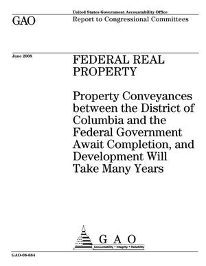 Primary view of object titled 'Federal Real Property: Property Conveyances between the District of Columbia and the Federal Government Await Completion, and Development Will Take Many Years'.