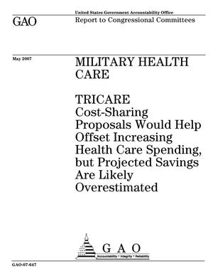 Primary view of object titled 'Military Health Care: TRICARE Cost-Sharing Proposals Would Help Offset Increasing Health Care Spending, but Projected Savings Are Likely Overestimated'.