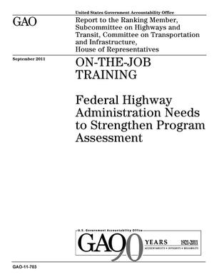 Primary view of object titled 'On-the-Job Training: Federal Highway Administration Needs to Strengthen Program Assessment'.