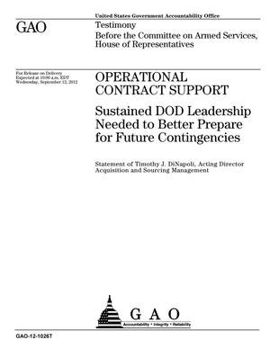 Primary view of object titled 'Operational Contract Support: Sustained DOD Leadership Needed to Better Prepare for Future Contingencies'.