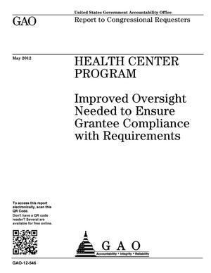 Primary view of object titled 'Health Center Program: Improved Oversight Needed to Ensure Grantee Compliance with Requirements'.