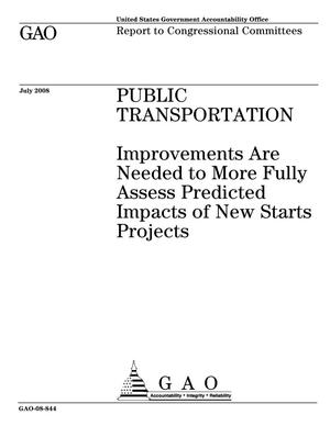Primary view of object titled 'Public Transportation: Improvements Are Needed to More Fully Assess Predicted Impacts of New Starts Projects'.