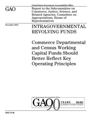 Primary view of object titled 'Intragovernmental Revolving Funds: Commerce Departmental and Census Working Capital Funds Should Better Reflect Key Operating Principles'.