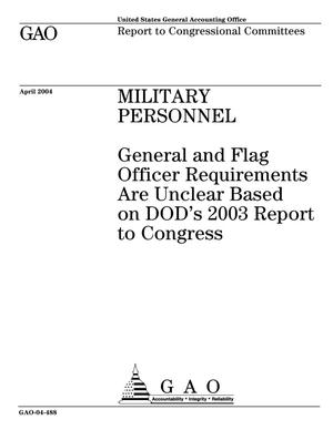 Primary view of object titled 'Military Personnel: General and Flag Officer Requirements Are Unclear Based on DOD's 2003 Report to Congress'.