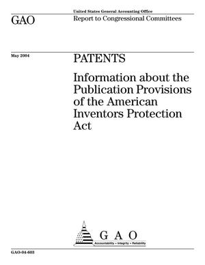 Primary view of object titled 'Patents: Information about the Publication Provisions of the American Inventors Protection Act'.