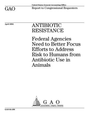 Primary view of object titled 'Antibiotic Resistance: Federal Agencies Need to Better Focus Efforts to Address Risk to Humans from Antibiotic Use in Animals'.
