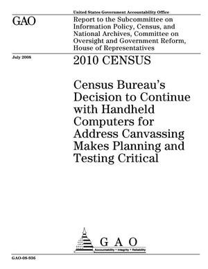 Primary view of object titled '2010 Census: Census Bureau's Decision to Continue with Handheld Computers for Address Canvassing Makes Planning and Testing Critical'.