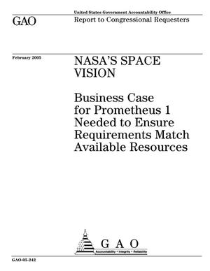 Primary view of object titled 'NASA's Space Vision: Business Case for Prometheus 1 Needed to Ensure Requirements Match Available Resources'.