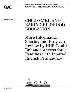 Primary view of object titled 'Child Care and Early Childhood Education: More Information Sharing and Program Review by HHS Could Enhance Access for Families with Limited English Proficiency'.