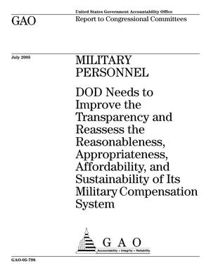Primary view of object titled 'Military Personnel: DOD Needs to Improve the Transparency and Reassess the Reasonableness, Appropriateness, Affordability, and Sustainability of Its Military Compensation System'.