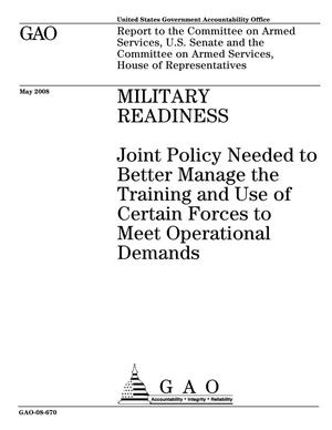 Primary view of object titled 'Military Readiness: Joint Policy Needed to Better Manage the Training and Use of Certain Forces to Meet Operational Demands'.