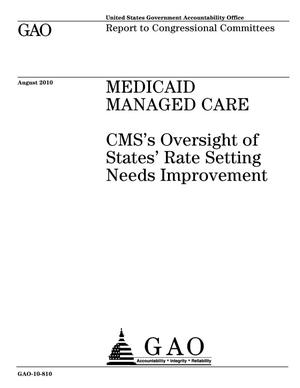 Primary view of object titled 'Medicaid Managed Care: CMS's Oversight of States' Rate Setting Needs Improvement'.