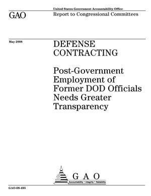 Primary view of object titled 'Defense Contracting: Post-Government Employment of Former DOD Officials Needs Greater Transparency'.