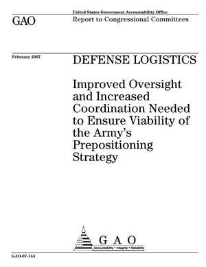 Primary view of object titled 'Defense Logistics: Improved Oversight and Increased Coordination Needed to Ensure Viability of the Army's Prepositioning Strategy'.