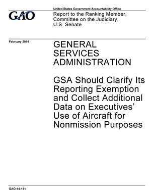 Primary view of object titled 'General Services Administration: GSA Should Clarify Its Reporting Exemption and Collect Additional Data on Executives' Use of Aircraft for Nonmission Purposes'.