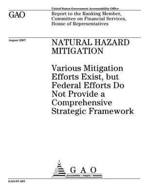 Primary view of object titled 'Natural Hazard Mitigation: Various Mitigation Efforts Exist, but Federal Efforts Do Not Provide a Comprehensive Strategic Framework'.