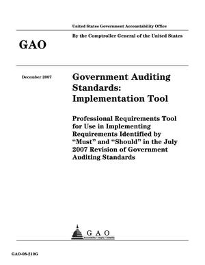 "Primary view of object titled 'Government Auditing Standards: Implementation Tool: Professional Requirements Tool for Use in Implementing Requirements Identified by ""Must"" and ""Should"" in the July 2007 Revision of Government Auditing Standards'."