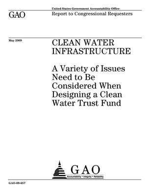 Primary view of object titled 'Clean Water Infrastructure: A Variety of Issues Need to Be Considered When Designing a Clean Water Trust Fund'.