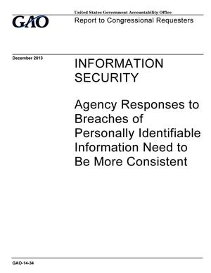 Primary view of object titled 'Information Security: Agency Responses to Breaches of Personally Identifiable Information Need to Be More Consistent'.