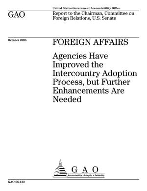 Primary view of object titled 'Foreign Affairs: Agencies Have Improved the Intercountry Adoption Process, but Further Enhancements Are Needed'.