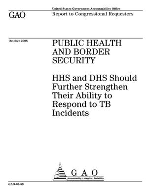 Primary view of object titled 'Public Health and Border Security: HHS and DHS Should Further Strengthen Their Ability to Respond to TB Incidents'.