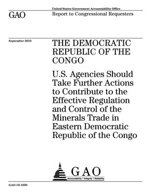 Primary view of object titled 'The Democratic Republic of the Congo: U.S. Agencies Should Take Further Actions to Contribute to the Effective Regulation and Control of the Minerals Trade in Eastern Democratic Republic of the Congo'.