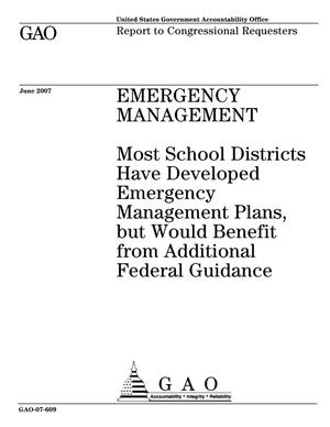 Primary view of object titled 'Emergency Management: Most School Districts Have Developed Emergency Management Plans, but Would Benefit from Additional Federal Guidance'.