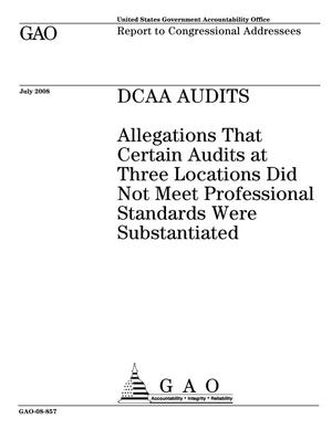 Primary view of object titled 'DCAA Audits: Allegations That Certain Audits at Three Locations Did Not Meet Professional Standards Were Substantiated'.