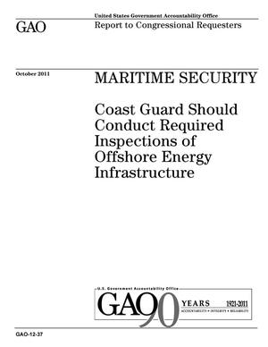 Primary view of object titled 'Maritime Security: Coast Guard Should Conduct Required Inspections of Offshore Energy Infrastructure'.