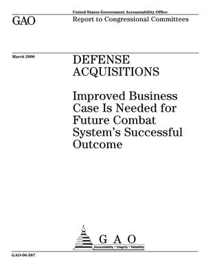 Primary view of object titled 'Defense Acquisitions: Improved Business Case Is Needed for Future Combat System's Successful Outcome'.