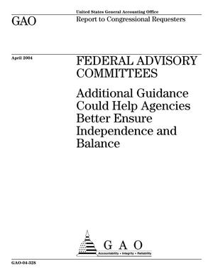 Primary view of object titled 'Federal Advisory Committees: Additional Guidance Could Help Agencies Better Ensure Independence and Balance'.