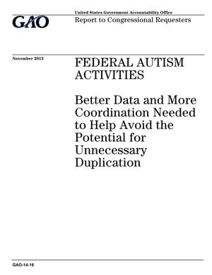 Primary view of object titled 'Federal Autism Activities: Better Data and More Coordination Needed to Help Avoid the Potential for Unnecessary Duplication'.