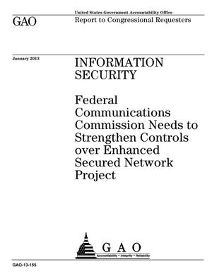 Primary view of object titled 'Information Security: Federal Communications Commission Needs to Strengthen Controls over Enhanced Secured Network Project'.