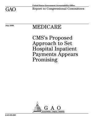 Primary view of object titled 'Medicare: CMS's Proposed Approach to Set Hospital Inpatient Payment Appears Promising'.