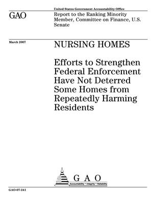 Primary view of object titled 'Nursing Homes: Efforts to Strengthen Federal Enforcement Have Not Deterred Some Homes from Repeatedly Harming Residents'.