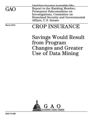 Primary view of object titled 'Crop Insurance: Savings Would Result from Program Changes and Greater Use of Data Mining'.