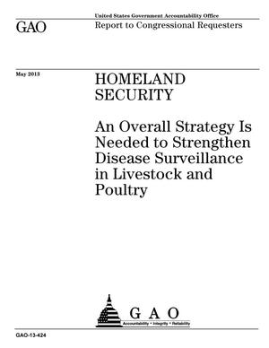 Primary view of object titled 'Homeland Security: An Overall Strategy Is Needed to Strengthen Disease Surveillance in Livestock and Poultry'.