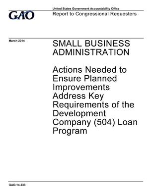 Primary view of object titled 'Small Business Administration: Actions Needed to Ensure Planned Improvements Address Key Requirements of the Development Company (504) Loan Program'.