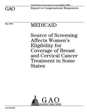 Primary view of object titled 'Medicaid: Source of Screening Affects Women's Eligibility for Coverage of Breast and Cervical Cancer Treatment in Some States'.