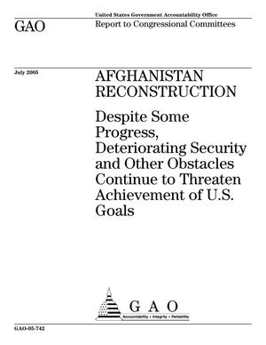 Primary view of object titled 'Afghanistan Reconstruction: Despite Some Progress, Deteriorating Security and Other Obstacles Continue to Threaten Achievement of U.S. Goals'.
