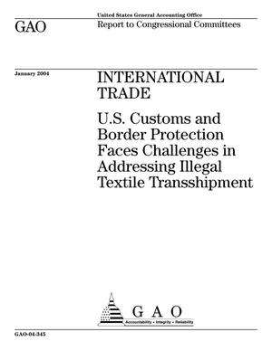Primary view of object titled 'International Trade: U.S. Customs and Border Protection Faces Challenges in Addressing Illegal Textile Transshipment'.