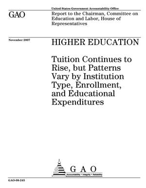 Primary view of object titled 'Higher Education: Tuition Continues to Rise, but Patterns Vary by Institution Type, Enrollment, and Educational Expenditures'.