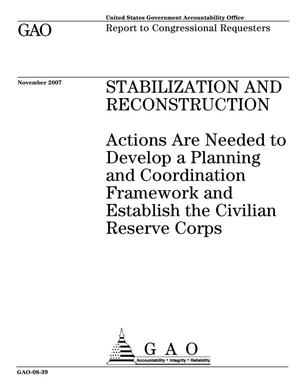 Primary view of object titled 'Stabilization and Reconstruction: Actions Are Needed to Develop a Planning and Coordination Framework and Establish the Civilian Reserve Corps'.