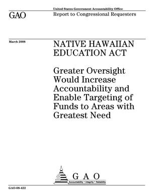 Primary view of object titled 'Native Hawaiian Education Act: Greater Oversight Would Increase Accountability and Enable Targeting of Funds to Areas with Greatest Need'.