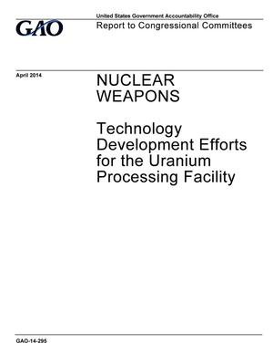 Primary view of object titled 'Nuclear Weapons: Technology Development Efforts for the Uranium Processing Facility'.