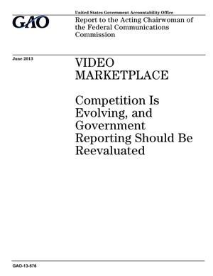 Primary view of object titled 'Video Marketplace: Competition Is Evolving, and Government Reporting Should Be Reevaluated'.