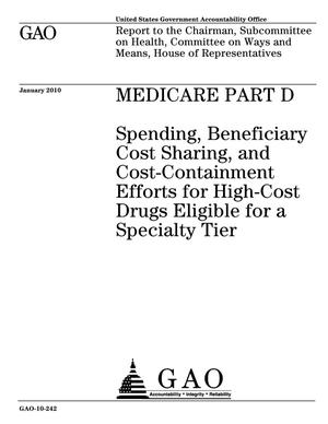 Primary view of object titled 'Medicare Part D: Spending, Beneficiary Cost Sharing, and Cost-Containment Efforts for High-Cost Drugs Eligible for a Specialty Tier'.