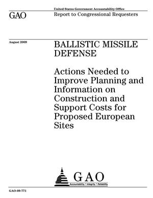 Primary view of object titled 'Ballistic Missile Defense: Actions Needed to Improve Planning and Information on Construction and Support Costs for Proposed European Sites'.
