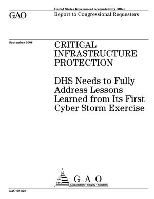 Primary view of object titled 'Critical Infrastructure Protection: DHS Needs to Fully Address Lessons Learned from Its First Cyber Storm Exercise'.